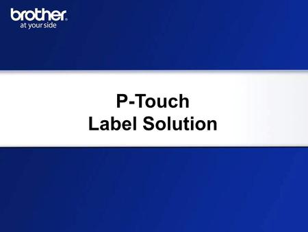 "P-Touch Label Solution. P-touch means… Print & Attach!! 1. Input text 2. Push ""Print"" 3. Labels come down and ready-to-stick And variety of text decorations."