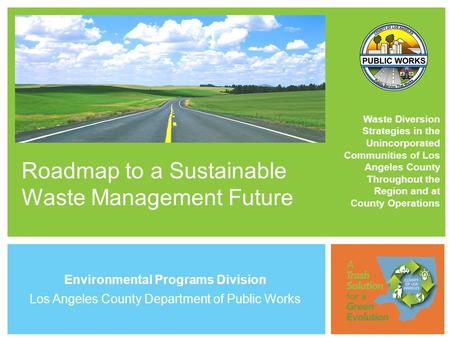 Roadmap to a Sustainable Waste Management Future Waste Diversion Strategies in the Unincorporated Communities of Los Angeles County Throughout the Region.