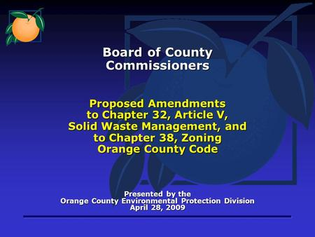 Proposed Amendments to Chapter 32, Article V, Solid Waste Management, and to Chapter 38, Zoning Orange County Code Presented by the Orange County Environmental.