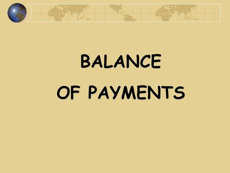 BALANCE OF PAYMENTS. Definition an accounting record of transactions concluded between all domestic and foreign entities (individuals, businesses, government.