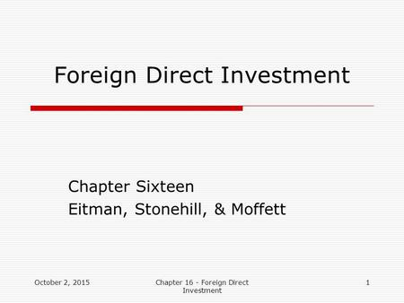 Foreign Direct Investment Chapter Sixteen Eitman, Stonehill, & Moffett October 2, 20151Chapter 16 - Foreign Direct Investment.