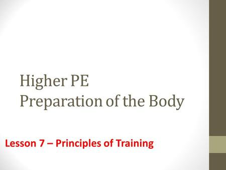 Higher PE Preparation of the Body Lesson 7 – Principles of Training.