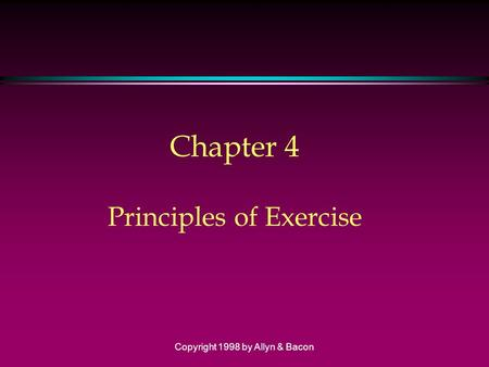 Copyright 1998 by Allyn & Bacon Chapter 4 Principles of Exercise.