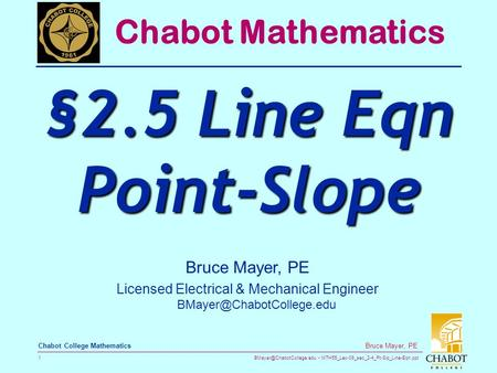 MTH55_Lec-09_sec_2-4_Pt-Slp_Line-Eqn.ppt 1 Bruce Mayer, PE Chabot College Mathematics Bruce Mayer, PE Licensed Electrical & Mechanical.