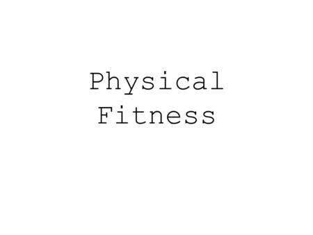 Physical Fitness. Fitness Concepts Cardiorespiratory Endurance Muscular Strength Muscular Endurance Flexibility Body Composition –The amount of fat tissue.