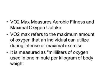 VO2 Max Measures Aerobic Fitness and Maximal Oxygen Uptake VO2 max refers to the maximum amount of oxygen that an individual can utilize during intense.