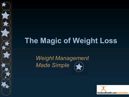The Magic of Weight Loss Weight Management Made Simple.