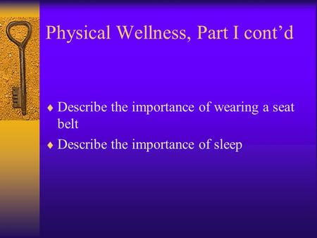 Physical Wellness, Part I cont'd  Describe the importance of wearing a seat belt  Describe the importance of sleep.