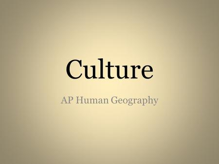 Culture AP Human Geography.