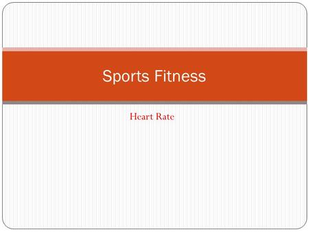 Heart Rate Sports Fitness. Session 2 objectives To learn, discuss and identify the differences between aerobic and anaerobic activity To learn how exercising.
