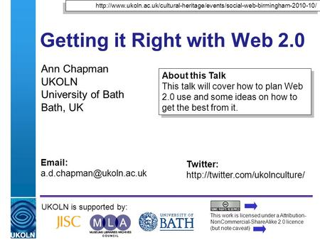 A centre of expertise in digital information managementwww.ukoln.ac.uk Getting it Right with Web 2.0 Ann Chapman UKOLN University of Bath Bath, UK UKOLN.