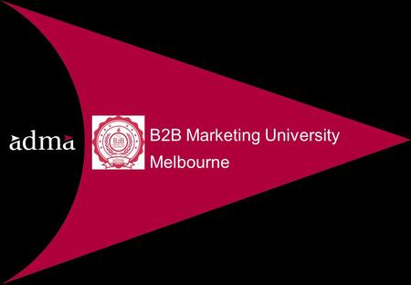 B2B Marketing University Melbourne. B2B Marketing University Wireless Access Code - ??? Lee check on this- wireless by venue Twitter Hash Tag - #B2BUniversity.