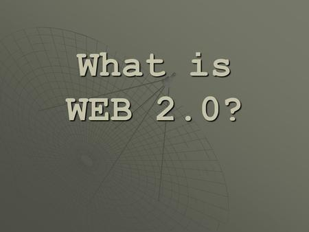 What is WEB 2.0?. Web 2.0 tools  Social networking WikisWikisWikis BlogsBlogsBlogs NingsNingsNings TwitterTwitterTwitter Drop.ioDrop.ioDrop.io SkypeSkypeSkype.