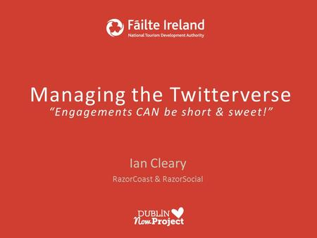 "Managing the Twitterverse ""Engagements CAN be short & sweet!"" Ian Cleary RazorCoast & RazorSocial."