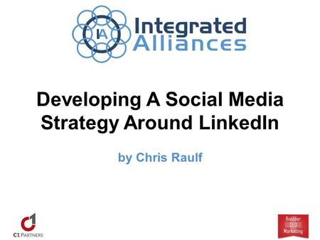 Developing A Social Media Strategy Around LinkedIn by Chris Raulf.