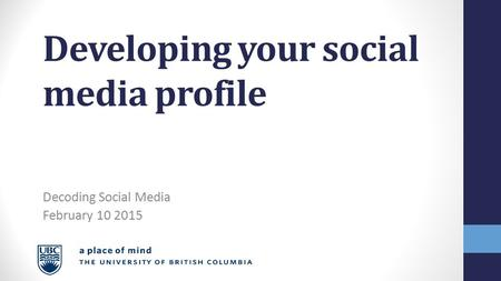 Developing your social media profile Decoding Social Media February 10 2015.