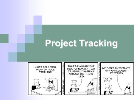 Project Tracking. Questions... Why should we track a project that is underway? What aspects of a project need tracking?