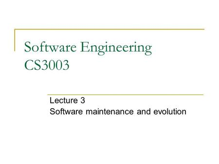 Software Engineering CS3003 Lecture 3 Software maintenance and evolution.