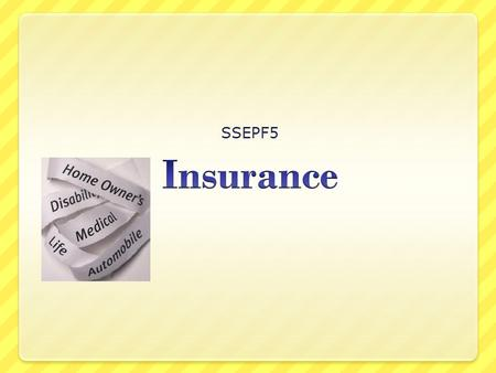 SSEPF5. Standard SSEPF5 The student will describe how insurance and other risk-management strategies protect against financial loss. SSEPF5 The student.