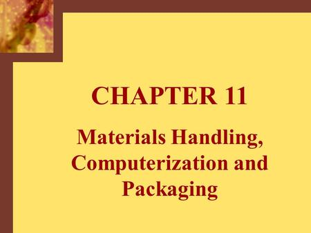 CHAPTER 11 Materials Handling, Computerization and Packaging.