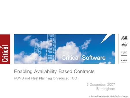 Critical Software © Copyright Critical Software S.A. 1998-2007 All Rights Reserved. 5 December 2007 Birmingham Enabling Availability Based Contracts HUMS.