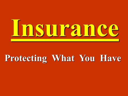 Insurance Protecting What You Have. ExposureRisk Potential Loss Accident or Illness PropertyOwnership Liability Loss of income from inability to work;