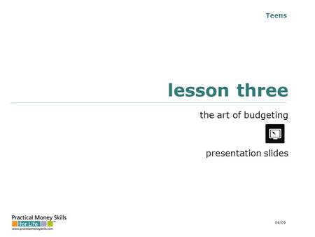 Teens lesson three the art of budgeting presentation slides 04/09.