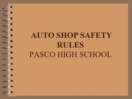 AUTO SHOP SAFETY RULES PASCO HIGH SCHOOL. 1. Use common sense --THINK.--