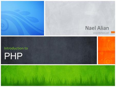 Nael Alian www.w3schools.com Introduction to PHP.