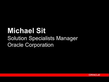 Michael Sit Solution Specialists Manager Oracle Corporation.