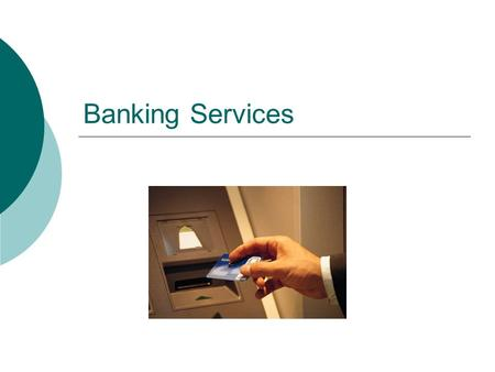 Banking Services. Overview of Services  Different types of accounts  Loans  Lines of credit  Credit cards  Direct deposit  Money orders and drafts.