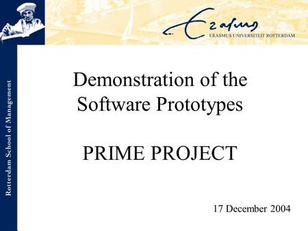 Demonstration of the Software Prototypes PRIME PROJECT 17 December 2004.