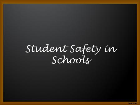 Student Safety in Schools. Student Safety Tips Be early for the bus. Never run to or from the bus. Be alert and stand back from the curb. Don't push or.