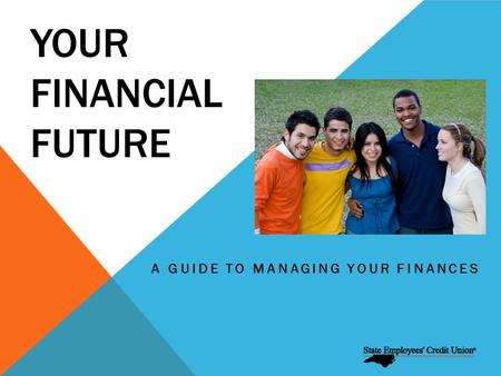 YOUR FINANCIAL FUTURE A GUIDE TO MANAGING YOUR FINANCES.