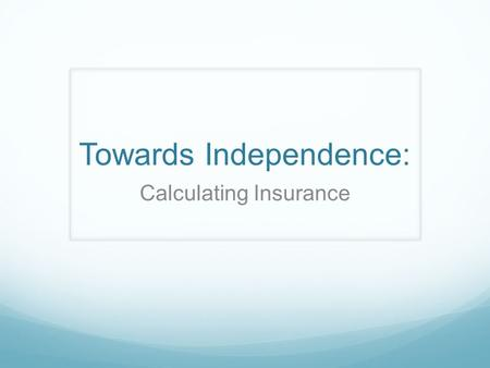Towards Independence: Calculating Insurance. Syllabus outcomes: Maths MA5.1-4NA – Solves financial problems involving earning, spending and investing.