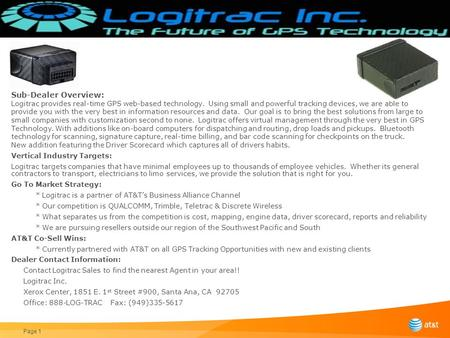 Page 1 Sub-Dealer Overview: Logitrac provides real-time GPS web-based technology. Using small and powerful tracking devices, we are able to provide you.
