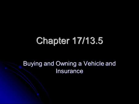 Chapter 17/13.5 Buying and Owning a Vehicle and Insurance.