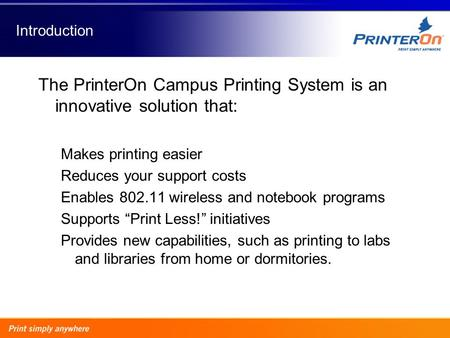 Introduction The PrinterOn Campus Printing System is an innovative solution that: Makes printing easier Reduces your support costs Enables 802.11 wireless.