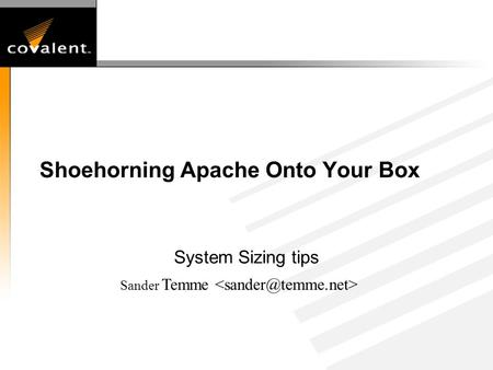 Shoehorning Apache Onto Your Box System Sizing tips Sander Temme.