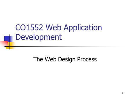 1 CO1552 Web Application Development The Web Design Process.