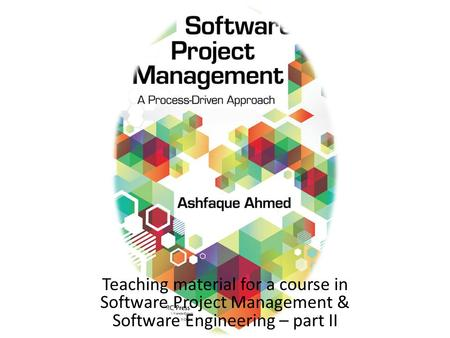 Teaching material for a course in Software Project Management & Software Engineering – part II.