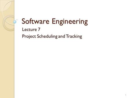 Software Engineering Lecture 7 Project Scheduling and Tracking 1.