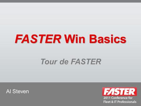 FASTER Win Basics Tour de FASTER Al Steven. Tour 101  Balance/Process  Riding a bike/Navigating the software  Building a Team/System Settings  Team.