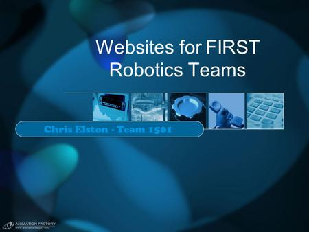 Websites for FIRST Robotics Teams Chris Elston - Team 1501.