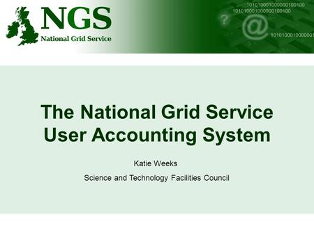 The National Grid Service User Accounting System Katie Weeks Science and Technology Facilities Council.