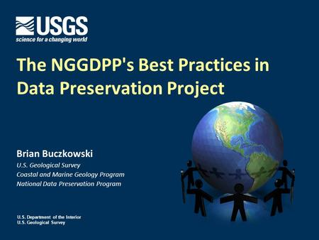 U.S. Department of the Interior U.S. Geological Survey The NGGDPP's Best Practices in Data Preservation Project Brian Buczkowski U.S. Geological Survey.