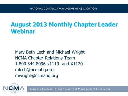 August 2013 Monthly Chapter Leader Webinar Mary Beth Lech and Michael Wright NCMA Chapter Relations Team 1.800.344.8096 x1119 and X1120