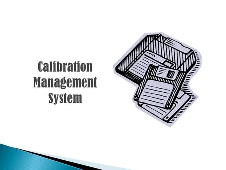  Maintains the Instrument Database  Generates the Calibration Schedules  Maintains Calibration Records  Provides Facility to enter All types of.