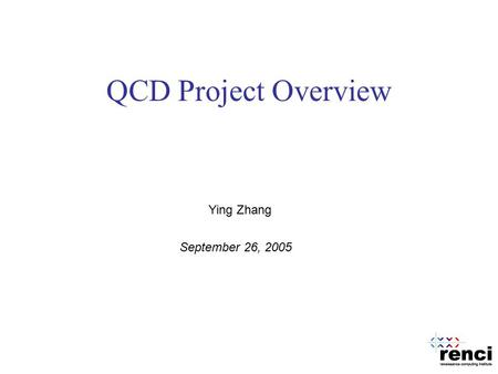 QCD Project Overview Ying Zhang September 26, 2005.