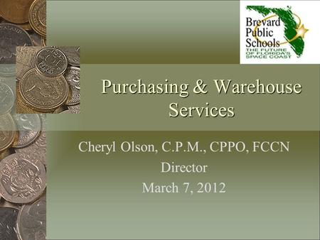 Purchasing & Warehouse Services Cheryl Olson, C.P.M., CPPO, FCCN Director March 7, 2012.